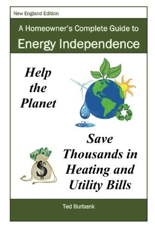 A Homeowner's Complete Guide to Energy Independence: How a Massachusetts homeowner eliminate all of their household's utility and fuel bills