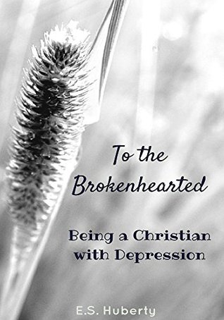 To The Brokenhearted: Being a Christian with Depression
