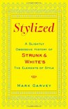 Stylized: A Slightly Obsessive History of Strunk & White's the Elements of Style