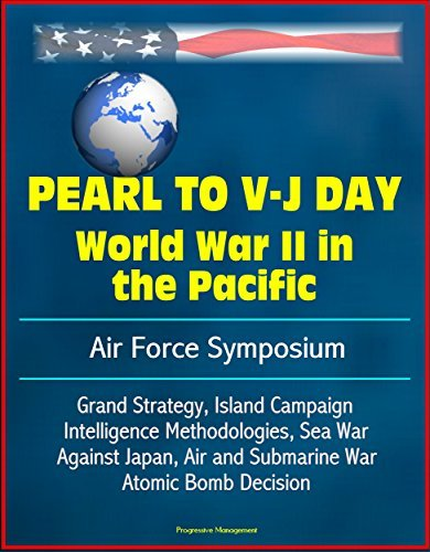 Pearl to V-J Day: World War II in the Pacific - Air Force Symposium, Grand Strategy, Island Campaign, Intelligence Methodologies, Sea War Against Japan, Air and Submarine War, Atomic Bomb Decision