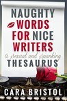 Naughty Words for Nice Writers: A Romance Novel Thesaurus