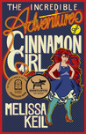 The Incredible Adventures of Cinnamon Girl by Melissa Keil