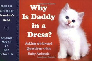 Why Is Daddy in a Dress? Asking Awkward Questions with Baby Animals