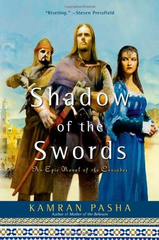 Shadow Of The Swords An Epic Novel Of The Crusades By Kamran Pasha