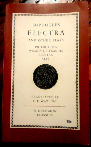 Electra and Other Plays. Ajax, Electra, Women of Trachis Philoctetes