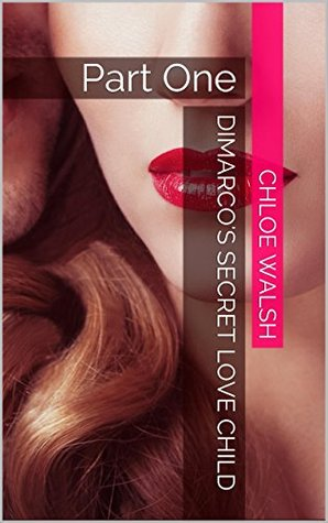 DiMarco's Secret Love Child: Part One (The DiMarco Dynasty, #1)