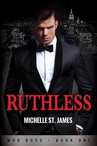 Ruthless (Mob Boss, #1) by Michelle St. James