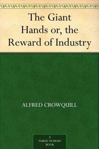 The Giant Hands or, the Reward of Industry