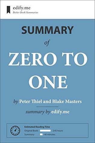 Zero to One: In-Depth Summary - original book by Peter Thiel and Blake Masters - summary by edify.me
