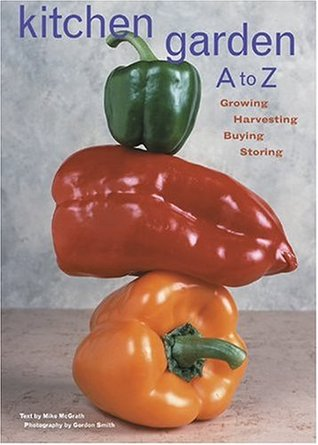 Kitchen Garden A to Z: Growing, Harvesting, Buying, Storing