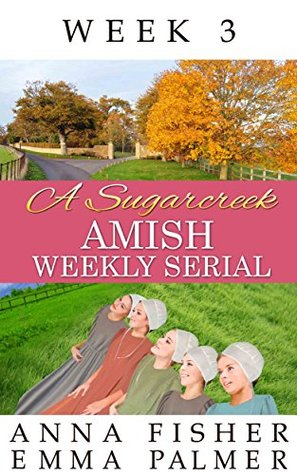 A Sugarcreek Amish Weekly Serial: Week 3 (Sugarcreek Amish Weekly Series)