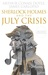 Sherlock Holmes and the July Crisis by Arthur Conan Doyle