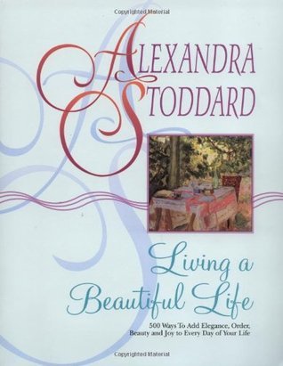 Living a Beautiful Life by Alexandra Stoddard