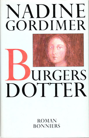 an analysis of nadine gordimers novel burgers daughter South african nobel laureate nadine gordimer just may be the best living writer of meaningful fiction in english, and burger's daughter is her best book.
