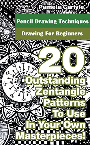 Pencil Drawing Techniques: Drawing For Beginners:: (WITH PICTURES, 20 Outstanding Zentangle Patterns To Use In Your Own Masterpieces!, Drawing, Zentangle, ... How To Draw: Zentangle Basics Book 1)