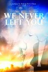 We Never Left You by Beth Olsen