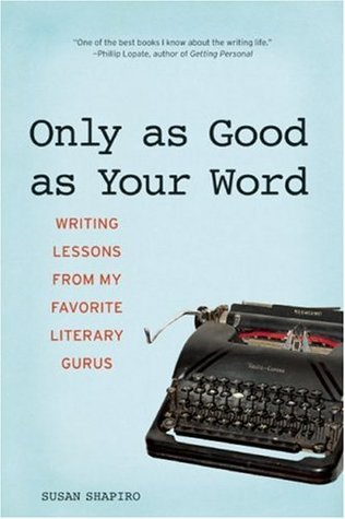 Only as Good as Your Word: Writing Lessons from My Favorite Literary Gurus