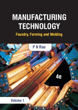 Manufacturing Technology, Volume 1: Foundry, Forming and Welding