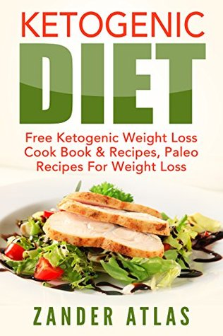 Ketogenic Diet: Free Ketogenic Weight Loss Cook Book & Recipes, Paleo Recipes For Weight Loss (Healthy Eating, Low Carb Diet, Paleo 1)