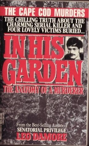 In His Garden: The Anatomy of a Murderer by Leo Damore