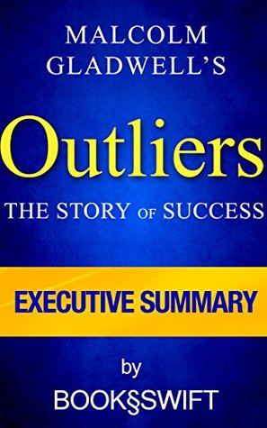 Outliers: The Story of Success, Malcolm Gladwell | Executive Summary