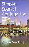 Simple Spanish Conjugation: Beginners Guide to Spanish