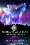 The Alpha Decides (Highland Wolf Clan #2)