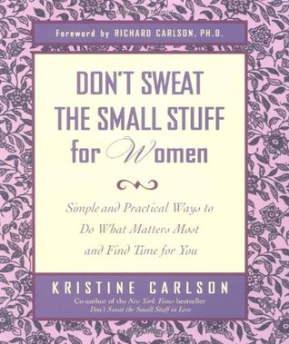 Don't Sweat the Small Stuff for Women: Simple Ways to Do What Matters Most and Find Time For You