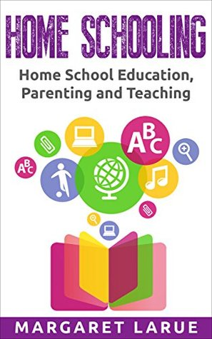 Home Schooling: Home School Education, Parenting and Teaching