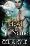 Howl My Name by Celia Kyle