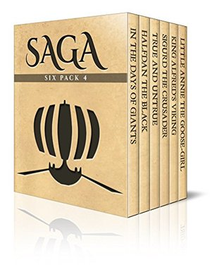 Saga Six Pack 4 - In The Days of Giants, Halfdan the Black, True & Untrue, Sigurd the Crusader and his Brothers, Little Annie the Goose-girl and King Alfred's Viking