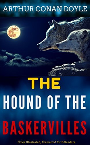 THE HOUND OF THE BASKERVILLES: Color Illustrated, Formatted for E-Readers