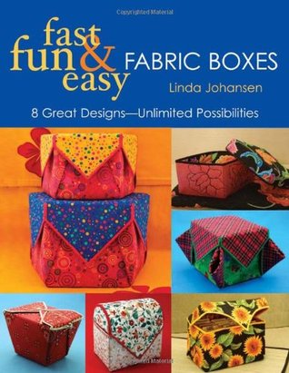 Fast, Fun & Easy Fabric Boxes by Linda Johansen