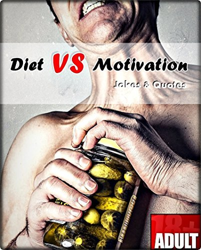 Diet VS Motivation: 100+ Greatest Jokes And Quotes.(motivational books, weight loss, diet books, diet books for women, staying motivated, the diet myth, demotivation, how to loose weight. )