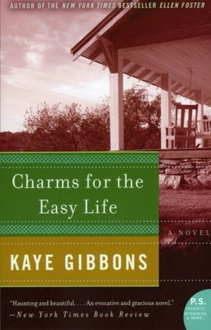 Charms for the Easy Life by Kaye Gibbons