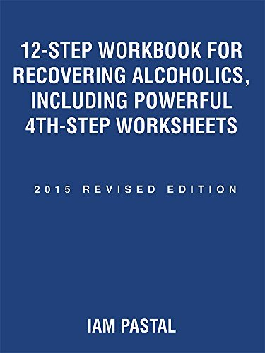 12-Step Workbook for Recovering Alcoholics, Including Powerful 4th-Step Worksheets: 2015 Revised Edition
