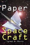 Paper Space Craft That Fly: Fold X-Wings, Millennium Falcons, Space Shuttles, Galaxy Cruisers, Cylon Warships, UFOs And More! 16 Fantastic Paper Aircraft/Spacecraft Models That Fly!