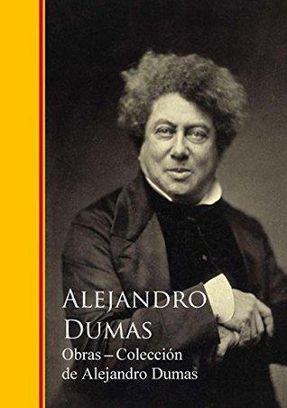 Obras - Colección de Alejandro Dumas: Biblioteca de Grandes Escritores I