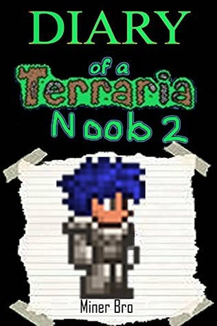 Terraria: Diary of a Terraria Noob 2 (Terraria Diaries, Terraria Books, Terraria Books for Children, Terraria Books for Kids, Terraria Stories, Terraria Noob)
