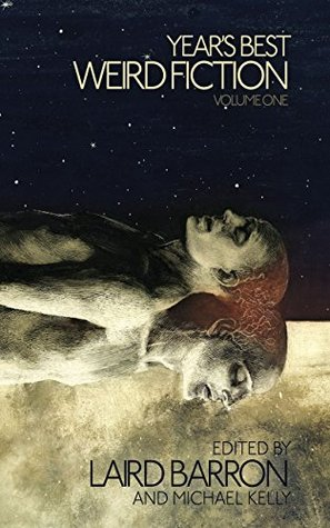 Years Best Weird Fiction, Volume One(Years Best Weird Fiction 1)