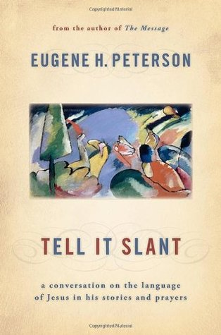 Tell It Slant: A Conversation on the Language of Jesus in His Stories and Prayers (Spiritual Theology #4)
