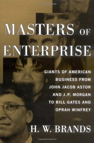 Masters of Enterprise: Giants of American Business from John Jacob Astor and J.P. Morgan to Bill Gates and Oprah Winfrey