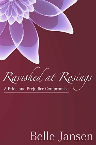 Ravished at Rosings: A Pride and Prejudice Compromise