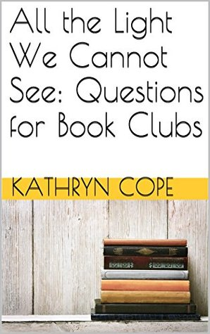 All The Light We Cannot See Questions For Book Clubs By