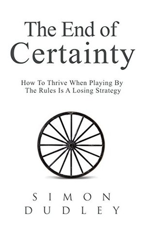 The End of Certainty by Simon  Dudley