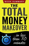 The Total Money Makeover: Dave Ramsey's Best Seller Summarized for Busy People (The Total Money Makeover in less than 30 Minutes)