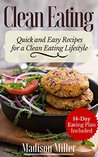 Clean Eating - Quick and Easy Recipes for a Clean Eating Lifestyle: 14-Day Eating Plan Included