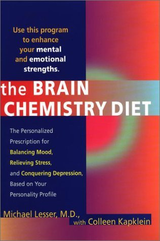 The Brain Chemistry Diet: The Personalized Prescription for Balancing Modd Relieving Stress Conquering Dep