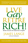 Live Gay, Retire Rich by James Lange
