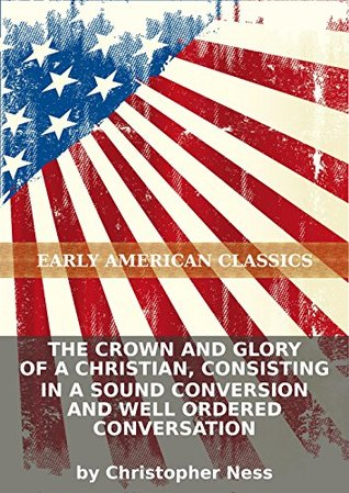 the-crown-and-glory-of-a-christian-consisting-in-a-sound-conversion-and-well-ordered-conversation